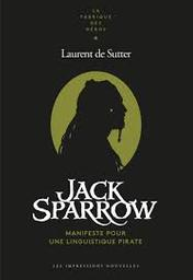 Jack Sparrow : manifeste pour une linguistique pirate / Laurent de Sutter | De Sutter, Laurent (1977-....). Auteur