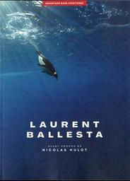 Laurent Ballesta / avec les contributions originales de Emilie Blachère, Luc Jacquet, Vincent Munier et al. | Ballesta, Laurent (1974?-....). Photographe