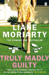 Truly Madly Guilty / Liane Moriarty | Moriarty, Liane. Auteur