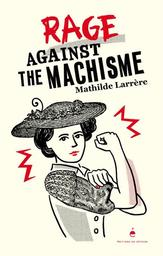 Rage against the machisme / Mathilde Larrère | Larrère, Mathilde. Auteur