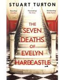 The Seven Deaths of Evelyn Hardcastle / Stuart Turton | Turton, Stuart. Auteur