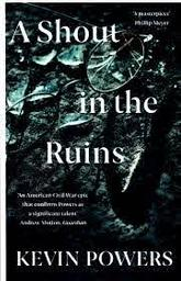 A Shout in the Ruins / Kevin Powers   Powers, Kevin. Auteur